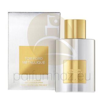 Tom Ford - Metallique női 50ml eau de parfum